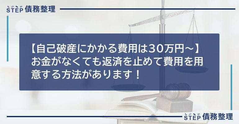 【自己破産にかかる費用は30万円〜】お金がなくても返済を止めて費用を用意する方法があります!